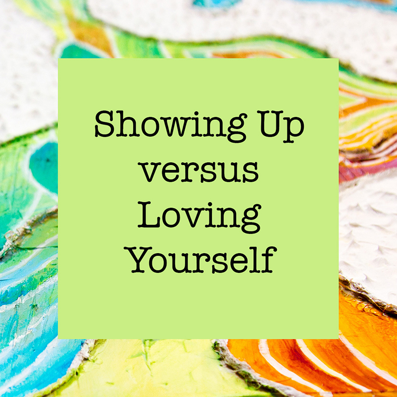 Showing up vs loving yourself