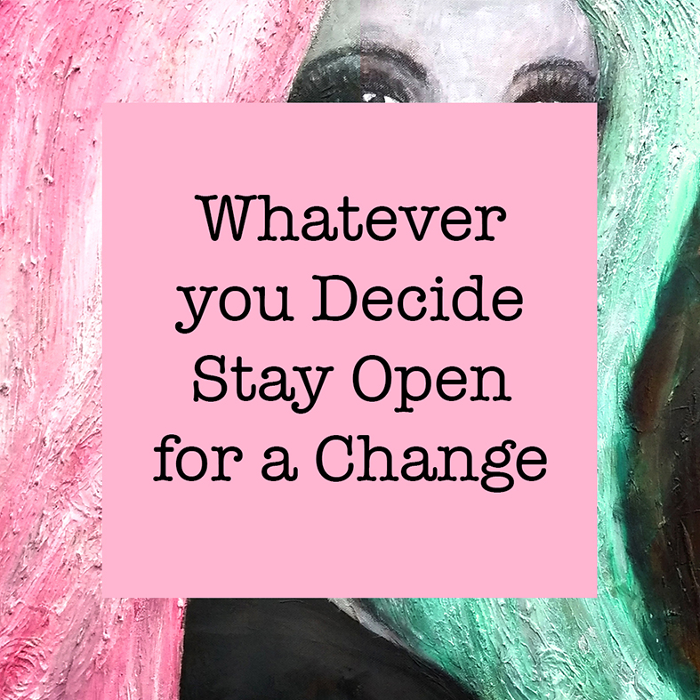 Stay open to change