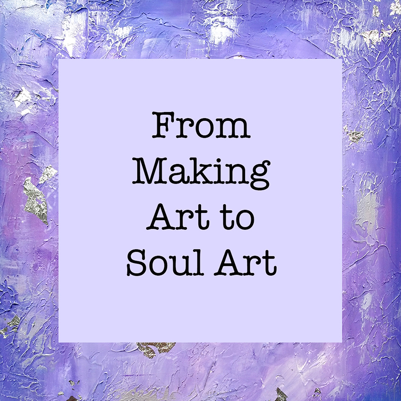From making art to soul art